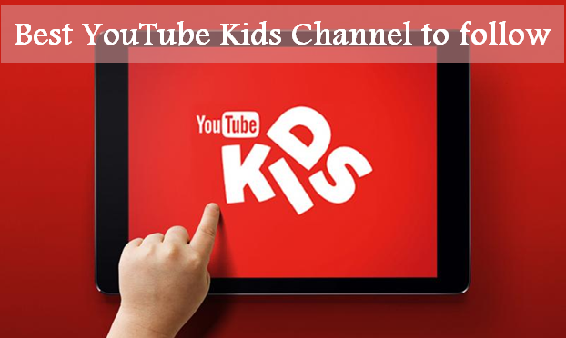 Best YouTube kids channel and videos to follow